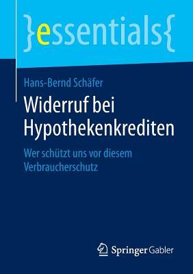 Widerruf Bei Hypothekenkrediten: Wer Schutzt Uns VOR Diesem Verbraucherschutz - Schafer, Hans-Bernd