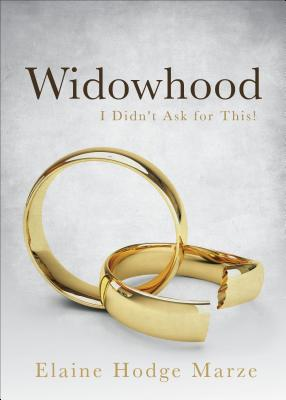 Widowhood: I Didn't Ask for This! - Marze, Elaine Hodge