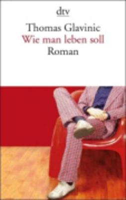 Wie Man Leben Soll - Glavinic, Thomas