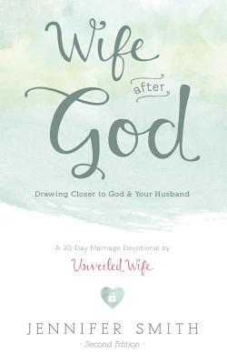 Wife After God: Drawing Closer to God & Your Husband - Smith, Aaron, and Smith, Jennifer