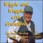 Wiggle and Waggle With Grandbob
