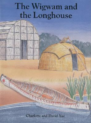 Wigwam and the Longhouse - Yue, Charlotte