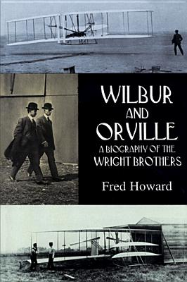 Wilbur and Orville: A Biography of the Wright Brothers - Howard, Fred