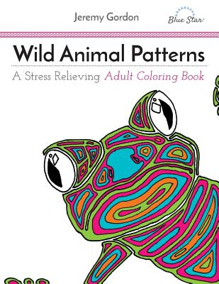 Wild Animal Patterns: A Stress Relieving Adult Coloring Book - Gordon, Jeremy, Rabbi