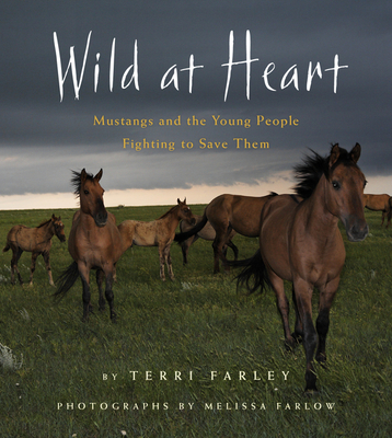 Wild at Heart: Mustangs and the Young People Fighting to Save Them - Farley, Terri, and Farlow, Melissa (Photographer)