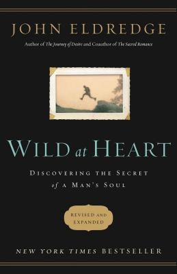 Wild at Heart Revised and Updated: Discovering the Secret of a Man's Soul - Eldredge, John