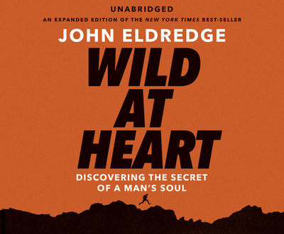 Wild at Heart - Eldredge, John (Narrator)