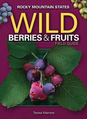 Wild Berries & Fruits Field Guide of the Rocky Mountain States - Marrone, Teresa