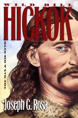 Wild Bill Hickok: The Man and His Myth - Rosa, Joseph G