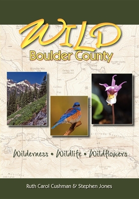 Wild Boulder County: A Seasonal Guide to the Natural World - Cushman, Ruth Carol, and Jones, Stephen R
