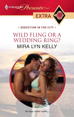 Wild Fling or a Wedding Ring? - Kelly, Mira Lyn