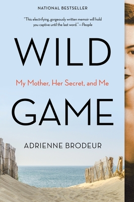 Wild Game: My Mother, Her Secret, and Me - Brodeur, Adrienne