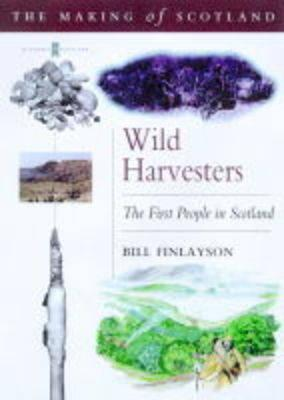 Wild Haarvesters: The First People in Scotland - Finlayson, Bill