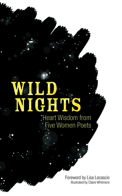 Wild Nights: Heart Wisdom from Five Women Poets - Sappho, and Dickinson, Emily, and Millay, Edna St Vincent