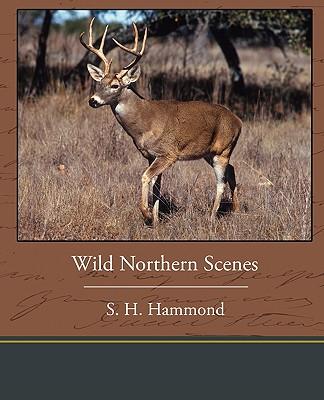 Wild Northern Scenes - Hammond, Samuel H
