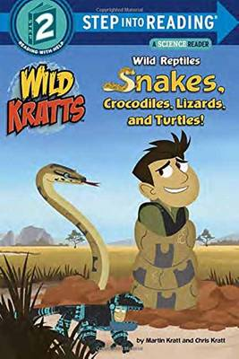 Wild Reptiles: Snakes, Crocodiles, Lizards, and Turtles (Wild Kratts) - Kratt, Chris