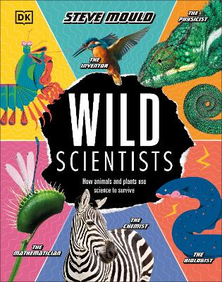Wild Scientists: How animals and plants use science to survive - Mould, Steve