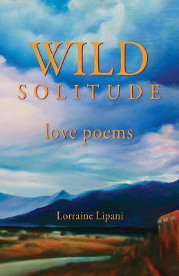 Wild Solitude: Love Poems - Lipani, Lorraine, and King, Connie (Designer), and Waller, Karen K