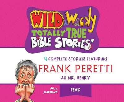 Wild & Wacky Totally True Bible Stories: All about Fear - Peretti, Frank
