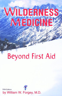 Wilderness Medicine, 5th: Beyond First Aid - Forgey, William W, MD
