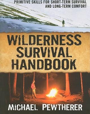 Wilderness Survival Handbook: Primitive Skills for Short-Term Survival and Long-Term Comfort - Pewtherer, Michael