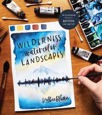 Wilderness Watercolor Landscapes: 30 Eye-Catching Scenes Anyone Can Master - Blume, Kolbie