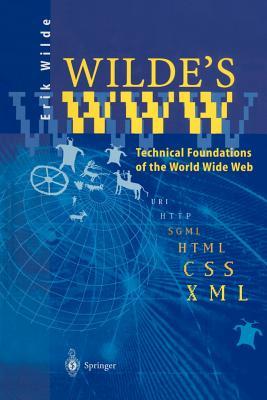 Wilde's WWW: Technical Foundations of the World Wide Web - Wilde, Erik