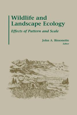 Wildlife and Landscape Ecology: Effects of Pattern and Scale - Bissonette, John A (Editor)