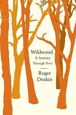 Wildwood: A Journey Through Trees - Deakin, Roger