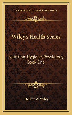 Wiley's Health Series: Nutrition, Hygiene, Physiology; Book One - Wiley, Harvey Washington