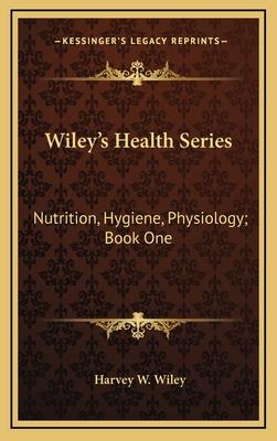 Wiley's Health Series: Nutrition, Hygiene, Physiology; Book One - Wiley, Harvey Washington