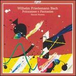 Wilhelm Friedemann Bach: Polonaises & Fantasies