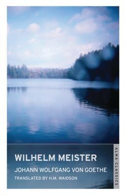 Wilhelm Meister - Goethe, Johann Wolfgang von, and Waidson, H. M. (Translated by)