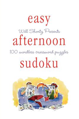 Will Shortz Presents Easy Afternoon Sudoku: 100 Wordless Crossword Puzzles - Shortz, Will (Editor)