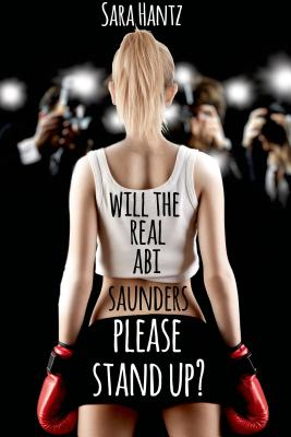 Will the Real Abi Saunders Please Stand Up? - Hantz, Sara