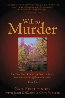 Will to Murder: The True Story Behind the Crimes & Trials Surrounding the Glensheen Killings - Feichtinger, Gail, and DeSanto, John, and Waller, Gary