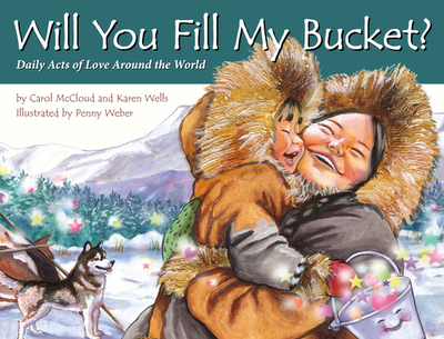 Will You Fill My Bucket?: Daily Acts of Love Around the World - McCloud, Carol, and Wells, Karen