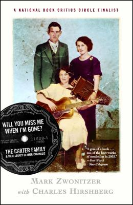 Will You Miss Me When I'm Gone?: The Carter Family & Their Legacy in American Music - Zwonitzer, Mark, and Hirschberg, Charles, and Hirshberg, Charles