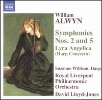 William Alwyn: Symphonies Nos. 2 & 5; Lyra Angelica (Harp Concerto) - Suzanne Wilson (harp); Royal Liverpool Philharmonic Orchestra; David Lloyd-Jones (conductor)