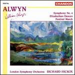 William Alwyn: Symphony No. 4; Elizabethan Dances; Festival March