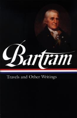 William Bartram: Travels and Other Writings - Bartram, William