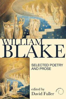 William Blake: Selected Poetry and Prose - Blake, William, and Fuller, David (Editor)