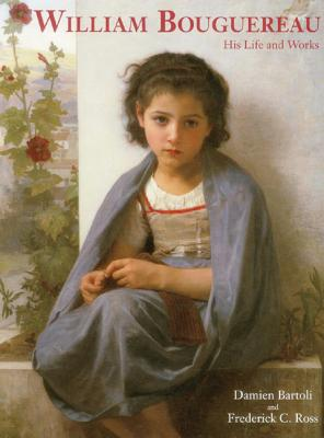 William Bouguereau: His Life and Works - Bartoli, Damien, and Ross, Frederick C.