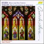 William Byrd: Mass for Five Voices; Thomas Tallis: The Lamentations of Jeremiah