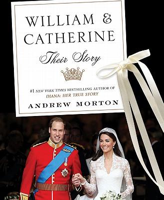 William & Catherine: Their Story - Morton, Andrew