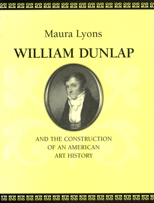 William Dunlap and the Construction of an American Art History - Lyons, Maura