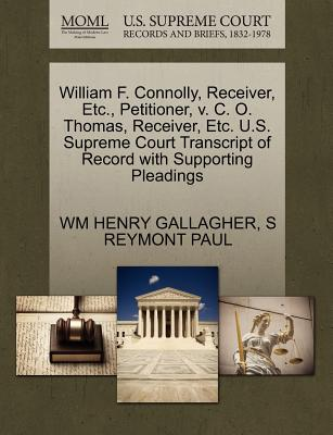 William F. Connolly, Receiver, Etc., Petitioner, V. C. O. Thomas, Receiver, Etc. U.S. Supreme Court Transcript of Record with Supporting Pleadings - Gallagher, Wm Henry, and Paul, S Reymont