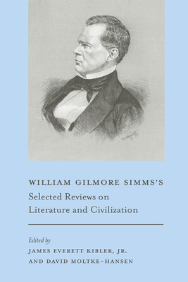 William Gilmore SIMMs's Selected Reviews on Literature and Civilization - Simms, William Gilmore, and Kibler, James Everett Jr (Editor), and Moltke-Hansen, David, Dr. (Editor)
