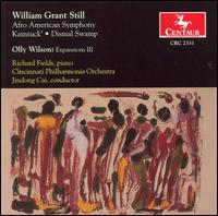 William Grant Still: Afro American Symphony; Kaintuck'; Dismal Swamp; Olly Wilson: Expansions 3 - Richard Fields (piano); Cincinnati Philharmonia Orchestra; Jindong Cai (conductor)