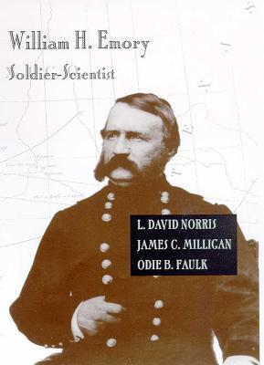 William H. Emory: Soldier-Scientist - Norris, L David, and Milligan, James C, and Faulk, Odie B